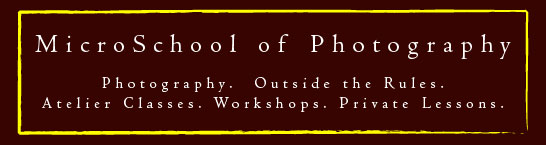 MicroSchool of Photography - Photography. Outside the Rules. Atelier Classes. Workshops. Private Lessons